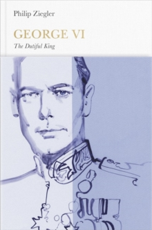 George VI : The Dutiful King, Hardback Book