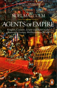 Agents of Empire : Knights, Corsairs, Jesuits and Spies in the Sixteenth-Century Mediterranean World, Paperback Book