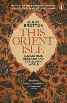 This Orient Isle : Elizabethan England and the Islamic World, Paperback Book