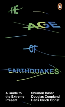 The Age of Earthquakes : A Guide to the Extreme Present, Paperback Book