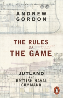 The Rules of the Game : Jutland and British Naval Command, Paperback Book