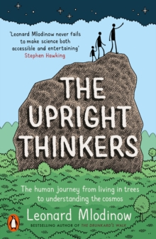 The Upright Thinkers : The Human Journey from Living in Trees to Understanding the Cosmos, Paperback Book
