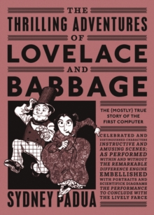 The Thrilling Adventures of Lovelace and Babbage : The (Mostly) True Story of the First Computer, Paperback Book