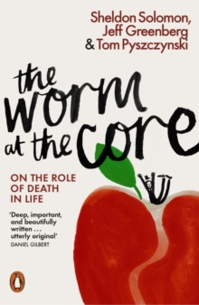 The Worm at the Core : On the Role of Death in Life, Paperback Book
