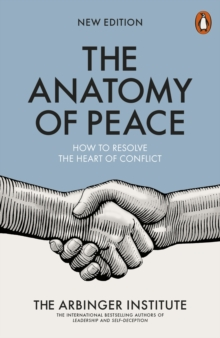 The Anatomy of Peace : How to Resolve the Heart of Conflict, Paperback Book