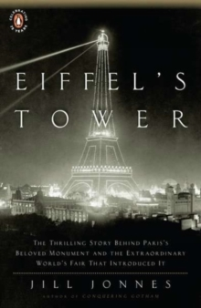 Eiffel's Tower : and the World's Fair Where Buffalo Bill Beguiled Paris, the Artists Quarreled, and Thomas Edison Became a Count, Paperback Book