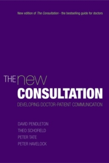 The New Consultation : Developing doctor-patient communication, Paperback Book