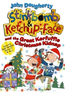 Stinkbomb and Ketchup-Face and the Great Kerfuffle Christmas Kidnap, Paperback Book