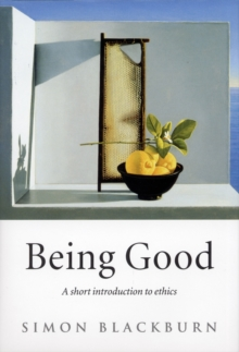 Being Good : A Short Introduction to Ethics, Paperback Book