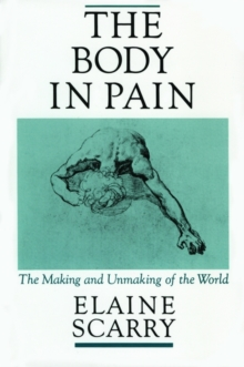 The Body in Pain : The Making and Unmaking of the World, Paperback Book
