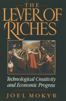 The Lever of Riches : Technological Creativity and Economic Progress, Paperback Book
