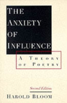 The Anxiety of Influence : A Theory of Poetry, Paperback Book