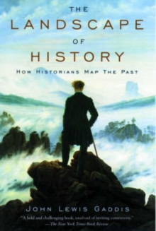 The Landscape of History : How Historians Map the Past, Paperback Book