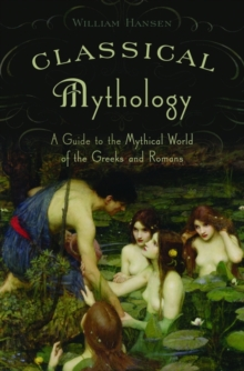 Classical Mythology : A Guide to the Mythical World of the Greeks and Romans, Paperback Book