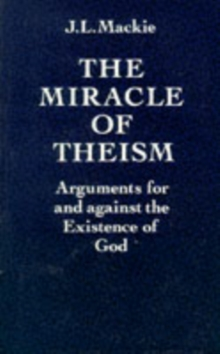 The Miracle of Theism : Arguments for and Against the Existence of God, Paperback Book