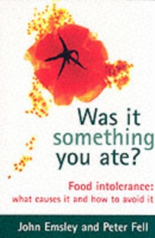 Was it Something You Ate? : Food Intolerance - What Causes it and How to Avoid it, Paperback Book