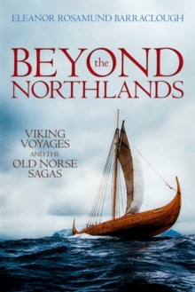 Beyond the Northlands : Viking Voyages and the Old Norse Sagas, Hardback Book