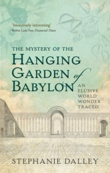 The Mystery of the Hanging Garden of Babylon : An Elusive World Wonder Traced, Paperback Book