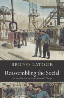 Reassembling the Social : An Introduction to Actor-Network-Theory, Paperback Book