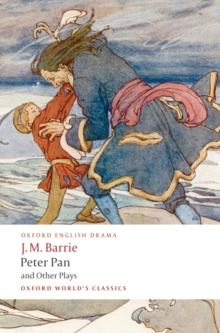 Peter Pan and Other Plays : The Admirable Crichton; Peter Pan; When Wendy Grew Up; What Every Woman Knows; Mary Rose, Paperback Book