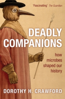 Deadly Companions : How microbes shaped our history, Paperback Book