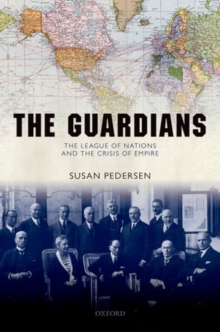The Guardians : The League of Nations and the Crisis of Empire, Hardback Book