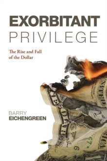 Exorbitant Privilege : The Rise and Fall of the Dollar, Hardback Book