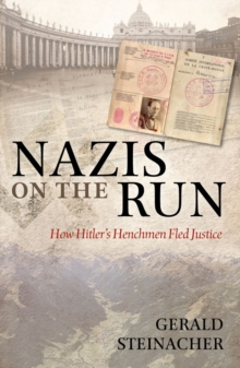 Nazis on the Run : How Hitler's Henchmen Fled Justice, Paperback Book