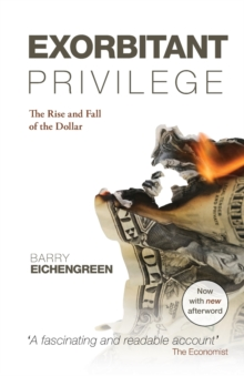 Exorbitant Privilege : The Rise and Fall of the Dollar, Paperback Book