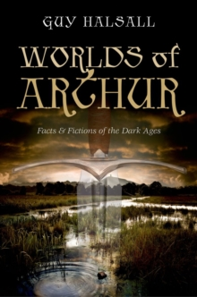 Worlds of Arthur : Facts and Fictions of the Dark Ages, Hardback Book