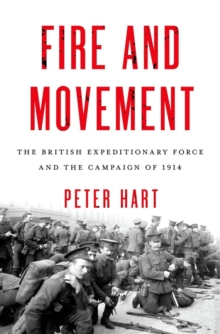 Fire and Movement : The British Expeditionary Force and the Campaign of 1914, Hardback Book