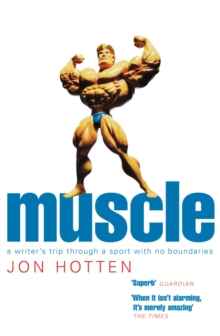 Muscle : A Writer's Trip Through a Sport with No Boundaries, Paperback Book