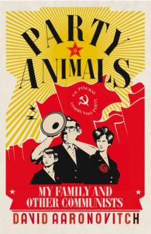 Party Animals : My Family and Other Communists, Hardback Book