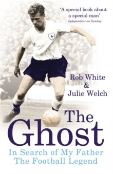 The Ghost : In Search of My Father the Football Legend, Paperback Book