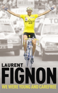 We Were Young and Carefree : The Autobiography of Laurent Fignon, Paperback Book