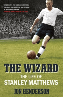 The Wizard : The Life of Stanley Matthews, Paperback Book