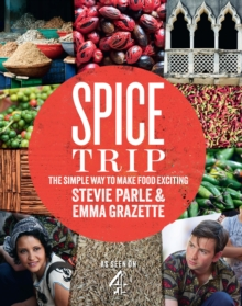 Spice Trip : The Simple Way to Make Food Exciting, Hardback Book