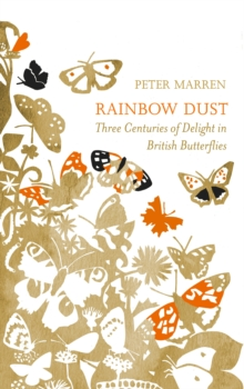 Rainbow Dust : Three Centuries of Delight in British Butterflies, Hardback Book