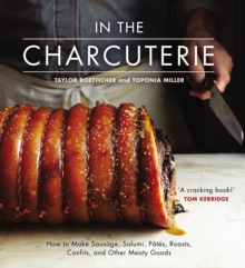 In the Charcuterie : Making Sausage, Salumi, Pates, Roasts, Confits, and Other Meaty Goods, Hardback Book