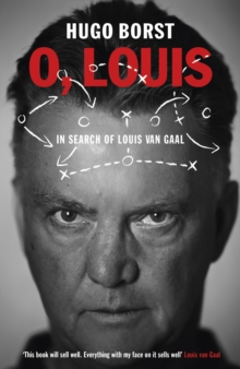 O, Louis : In Search of Louis Van Gaal, Paperback Book