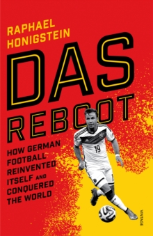 Das Reboot : How German Football Reinvented Itself and Conquered the World, Paperback Book