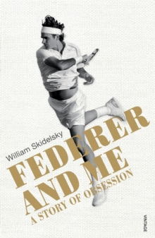 Federer and Me : A Story of Obsession, Paperback Book