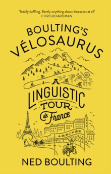 Boulting's Velosaurus : A Linguistic Tour de France, Hardback Book