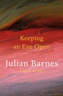 Keeping an Eye Open : Essays on Art, Paperback Book