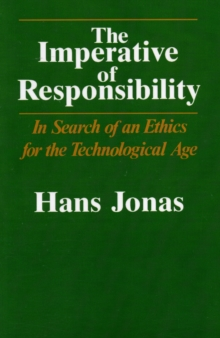 The Imperative of Responsibility : In Search of an Ethic for the Technological Age, Paperback Book
