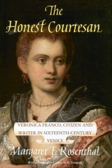The Honest Courtesan : Veronica Franco, Citizen and Writer in Sixteenth-century Venice, Paperback Book