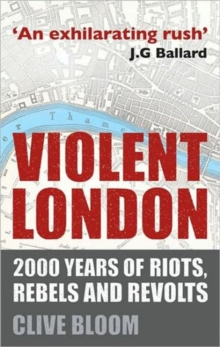 Violent London : 2000 Years of Riots, Rebels and Revolts, Paperback Book