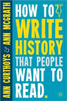 How to Write History That People Want to Read, Paperback Book