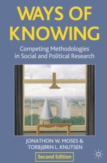 Ways of Knowing : Competing Methodologies in Social and Political Research, Paperback Book