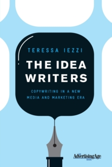 The Idea Writers : Copywriting in a New Media and Marketing Era, Paperback Book